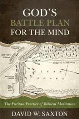 God's Battle Plan for the Mind: The Puritan Practice of Biblical Meditation - eBook