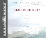 Glorious Ruin: How Suffering Makes You Free Unabridged Audiobook on CD