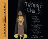 Trophy Child: Saving Parents from Performance, Preparing Children for Something Greater Than Themselves Unabridged Audiobook on CD