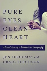 Pure Eyes, Clean Heart: A Couple's Journey to Freedom from Pornography - eBook