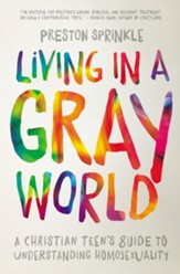 Living in a Gray World: A Christian Teen's Guide to Understanding Homosexuality