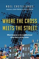Where the Cross Meets the Street: What Happens to the Neighborhood When God Is at the Center - eBook