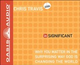 inSignificant: Why You Matter in the Surprising Way God Is Changing the World Unabridged Audiobook on CD