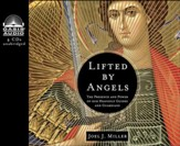 Lifted by Angels: The Presence and Power of Our Heavenly Guides and Guardians Unabridged Audiobook on CD