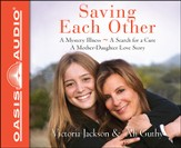 Saving Each Other: A Mother-Daughter Love Story Unabridged Audiobook on CD