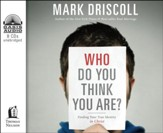 Who Do You Think You Are? Finding Your True Identity in Christ--Unabridged Audiobook on CD