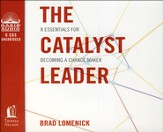 The Catalyst Leader: 8 Essentials for Becoming a Change Maker Unabridged Audiobook on CD