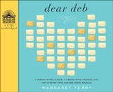 Dear Deb: A Woman with Cancer, a Friend With Secrets, and the Letters That Become Their Miracle - unabridged audiobook on CD