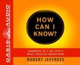 How Can I Know: Answering 7 of Life's Most Crucial Questions Unabridged Audiobook on CD