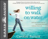 Willing to Walk on Water: Step Out in Faith and Let God Work Miracles Through Your Life Unabridged Audiobook on CD