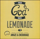God Makes Lemonade: True Stories That Sweeten and Inspire Unabridged Audiobook on CD