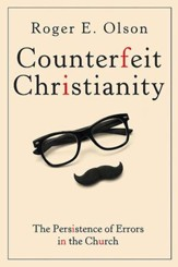 Counterfeit Christianity: The Persistence of Errors in the Church - eBook