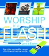 Worship in a Flash for Lent and Easter: Everything You Need for a Season of Inviting and Inspiring Worship