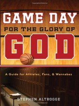 Game Day for the Glory of God: A Guide for Athletes, Fans, and Wannabes - eBook