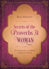 Secrets of the Proverbs 31 Woman: Fresh Perspectives on Biblical Wisdom for Women - eBook