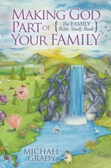 Making God Part of Your Family: The Family Bible Study Book - eBook