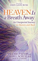 Heaven Is a Breath Away: An Unexptected Journey to Heaven and Back - eBook