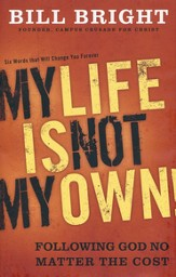 My Life Is Not My Own: Following God No Matter the Cost