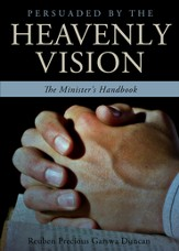 Persuaded by the Heavenly Vision: The Minister's Handbook - eBook