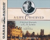 A Life Observed: A Spiritual Biography of C.S. Lewis Unabridged Audiobook on CD