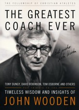 The Greatest Coach Ever: Timeless Wisdom and Insights of John Wooden