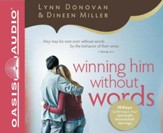Winning Him Without Words: 10 Keys to Thriving in Your Spiritually Mismatched Marriage - unabridged audiobook on CD
