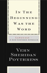 In the Beginning Was the Word: Language-A God-Centered Approach - eBook
