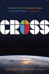 Cross: Unrivaled Christ, Unstoppable Gospel, Unreached Peoples, Unending Joy - eBook