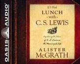 If I Had Lunch with C. S. Lewis: Exploring the Ideas of C. S. Lewis on the Meaning of Life - unabridged audiobook on CD