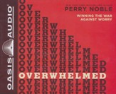 Overwhelmed: Winning the War Against Worry - unabridged audiobook on CD