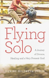 Flying Solo: A Journey of Divorce, Healing, and A Very Present God