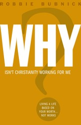 Why Isn't Christianity Working for Me?: Living a Life Based On Your Worth Not Works
