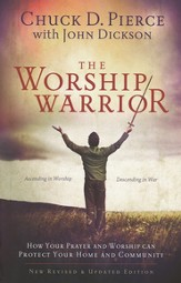 The Worship Warrior, revised: Ascending In Worship, Descending in War
