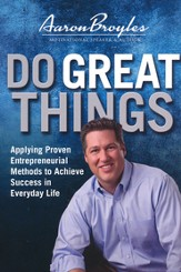 Do Great Things: Applying Proven Entrepreneurial Methods to Achieve Success in Everyday Life