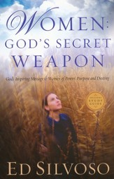 Women: God's Secret Weapon, revised and updated: God's Inspiring Message to Women of Power, Purpose and Destiny