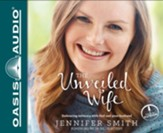 The Unveiled Wife: Embracing Intimacy With God and Your Husband - unabridged audiobook on CD Unabridged