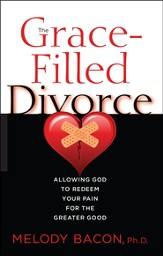 The Grace Filled Divorce: Allowing God to Redeem Your Pain for the Greater Good