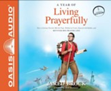A Year of Living Prayerfully: How a Curious Traveler Met the Pope, Walked on Coals, Danced with Rabbis, and Revived His Prayer Life - unabridged audiobook on CD Unabridged