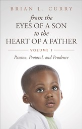 From the Eyes of a Son to the Heart of a Father, Volume I: Passion, Protocol, and Prudence - eBook