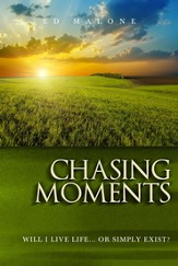 Chasing Moments: Will I Live Life Or Simply Exist?