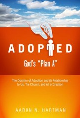 Adopted God's : The Doctrine of Adoption and Its Relationship to Us, the Church, and All of Creation