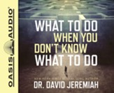 What to Do When You Don't Know What to Do - unabridged audio book on CD
