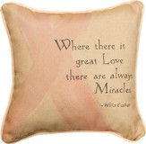 Where There Is Great Love, There Are Always Miracles Pillow