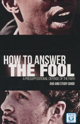How to Answer the Fool: A Presuppositional Defense of   the Faith-DVD and Study Guide