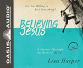 Believing Jesus: Are You Willing to Risk Everything? A Journey Through the Book of Acts - unabridged audio book on CD