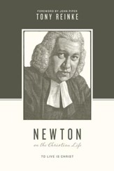 Newton on the Christian Life: To Live Is Christ - eBook