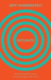 Saturate: Being Disciples of Jesus in the Everyday Stuff of Life - eBook