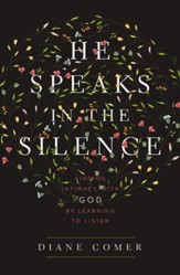 He Speaks in the Silence: Finding Intimacy with God by Learning to Listen - eBook