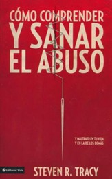 Cómo Comprender y Sanar el Abuso  (Mending the Soul: Understanding and Healing Abuse)