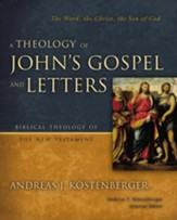 A Theology of John's Gospel and Letters: The Word, the Christ, the Son of God - eBook